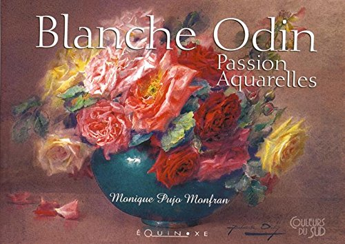 Blanche Odin : Passion aquarelles par Monique Pujo Monfran