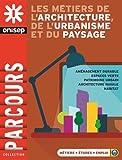 Les métiers de l'architecture, de l'urbanisme et du paysage