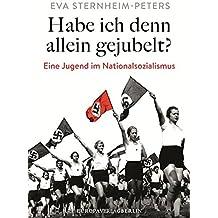 Habe ich denn allein gejubelt?: Eine Jugend im Nationalsozialismus Neubearbeitete und erweiterte Neuausgabe