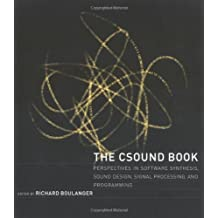 Csound Book: Perspectives in Software Synthesis, Sound Design, Signal Processing and Programming (Mit Press)