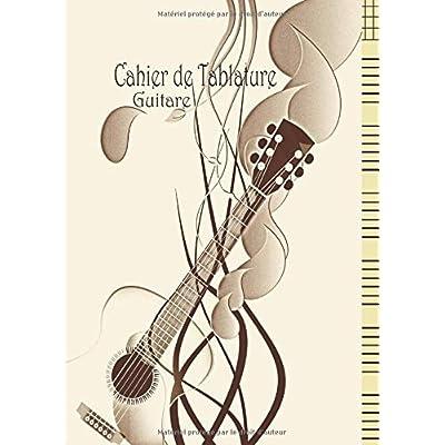 Cahier de Tablature Guitare: Cahier de musique pour Guitare avec Vierge Tablatures et Portées - Papier Crème - 100 Pages - 21 x 29.7 (A4) - Carnet du Guitariste - Standard et tablatures