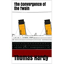 The Convergence of the Twain (Illustrated): Lines On The Loss of the Titanic (Top 100 Poems Of All Time Book 98) (English Edition)