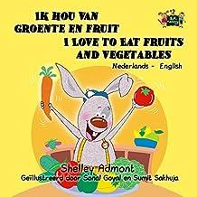 Ik hou van groente en fruit I Love to Eat Fruits and Vegetables (dutch bilingual, children's books in dutch, dutch for beginners, kinderboek (Dutch English Bilingual Collection) (Dutch Edition)