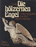 Die hölzernen Engel. Galionsfiguren aus fünf Jahrhunderten