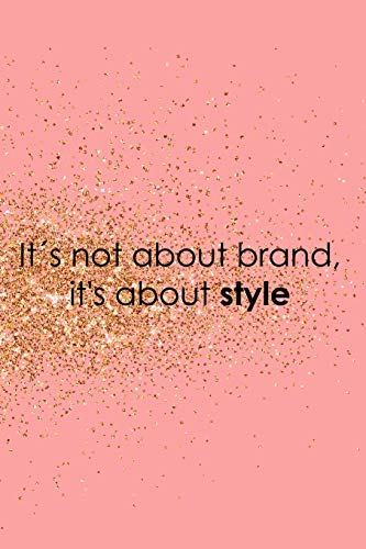 It´s Not About Brand, It's About Style: Blank Lined Notebook Journal Diary Composition Notepad 120 Pages 6x9 Paperback ( Fashion ) Gold And Pink