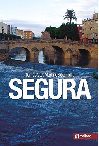 Segura. Ficción histórica ambientada en Murcia: El Río Segura como parte de la historia de España por Tomás Vte. Martínez Campillo