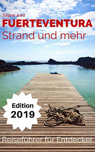 Fuerteventura - Strand und mehr: Reiseführer für Entdecker - aktuelle Neuauflage 2019