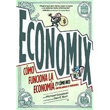 Economix. Cómo funciona la economía (y cómo no) en palabras e imágenes.