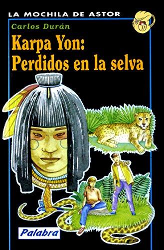 Karpa Yon: perdidos en la selva (La mochila de Astor. Serie negra) por Carlos Durán Múzquiz
