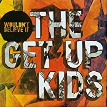 Wouldn't Believe It by The Get Up Kids (2004-01-21)
