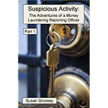 Suspicious Activity: The Adventures of a Money Laundering Reporting Officer - Part 1