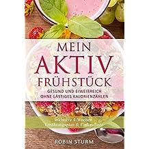 Mein Aktiv Frühstück: Gesund und eiweißreich ohne lästiges Kalorienzählen - mit 4-Wochen-Ernährungsplan & Einkaufsliste (Fitness Ernährung, Eiweiß Kochbuch, eiweißreiche Küche, gesunder Lebensstil)