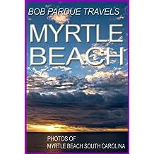 Bob Pardue Travels: Photos of Myrtle Beach South Carolina (English Edition)