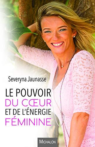 Le pouvoir du coeur et de l'énergie féminine par Severyna Jaunasse