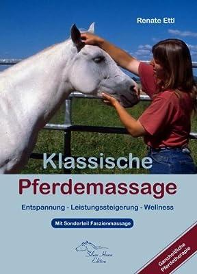 Klassische Pferdemassage: Entspannung - Leistungssteigerung - Wellness