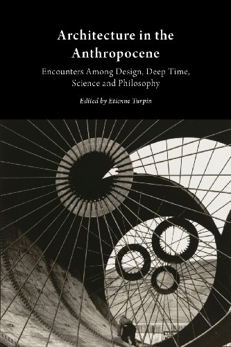 Architecture in the Anthropocene: Encounters Among Design, Deep Time, Science and Philosophy