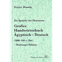 Grosses Handworterbuch Agyptisch-Deutsch (2800-950 v. Chr.): Die Sprache der Pharaonen: Marburger Edition