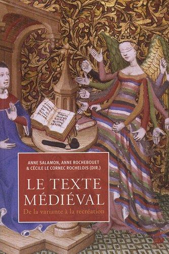 Le texte médiéval : De la variante à la récréation par Cécile Le Cornec-Rochelois, Anne Rochebouet, Anne Salamon, Collectif
