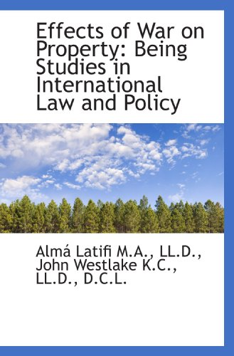 Effects of War on Property: Being Studies in International Law and Policy