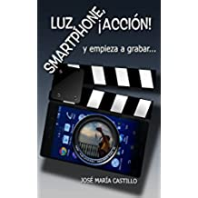 LUZ, SMARTPHONE, ¡ACCIÓN!: Y empiece a grabar... (IMAGEN FÁCIL nº 1)