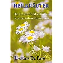 HEILKRÄUTER  die Gesundheit erhalten, Krankheiten abwehren (German Edition)