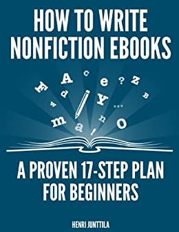 How to Write Nonfiction eBooks: A Proven 17-Step Plan for Beginners by [Junttila, Henri]