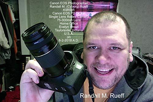 Canon EOS Photographer Randall M. (Cyborg) Rueff - K9RMR - Canon EOS 7D Digital Single Lens Reflex Camera - 75-300mm Lens - Home Office - Evelyn Street ... - U.S.A. on 8-2-2018 A.D. (English Edition) Canon Reflex Lens
