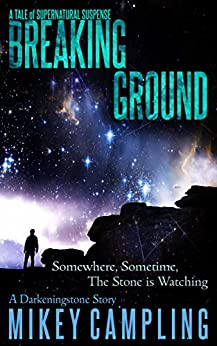 Breaking Ground: A Tale of Supernatural Suspense (The Darkeningstone Series Book 0) by [Campling, Mikey]