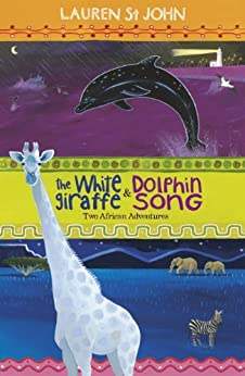 The White Giraffe and Dolphin Song: Two African Adventures - books 1 and 2 (The White Giraffe Series) by [St John, Lauren]