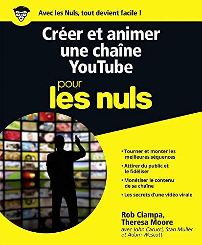 Créer et animer une chaîne YouTube Pour les Nuls par Rob CIAMPA, Theresa MOORE