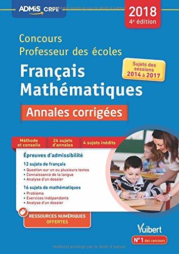 Concours Professeur des écoles - Français et Mathématiques - Annales corrigées - Concours CRPE 2018 - Toutes les annales 2014 à 2017