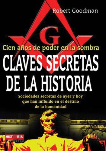 Claves secretas de la historia - cien años de poder en la sombra