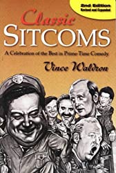 Classic Sitcoms: A Celebration of the Best in Prime-Time Comedy by Vince Waldron (1998-03-01)