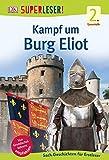 SUPERLESER! Kampf um Burg Elliot: 2. Lesestufe Sach-Geschichten für Erstleser -