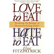 Love to Eat, Hate to Eat: Breaking the Bondage of Destructive Eating Habits by Elyse Fitzpatrick (1999-03-01)