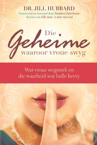 Die geheime waaroor vroue swyg: Wat vroue wegsteek en die waarheid wat hulle bevry (Afrikaans Edition)