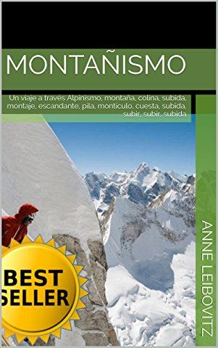 Descargar Libro Montañismo: Un viaje a través Alpinismo, montaña, colina, subida, montaje, escandante, pila, montículo, cuesta, subida, subir, subir, subida (Colecciones de fotos nº 7) de Anne Leibovitz