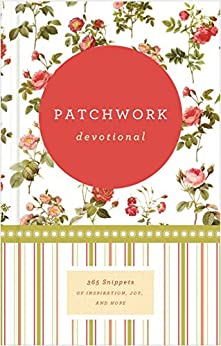 Patchwork Devotional: 365 Snippets of Inspiration, Joy, and Hope di [Various Authors]