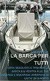 Image de La Barca per Tutti: Come Scegliere e Trovare la barca più adatta alle tue esigenze e diventare Armatore di Unità da Diporto