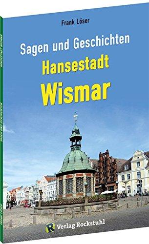 Sagen und Geschichten HANSESTADT WISMAR: 42 Sagen und Geschichten aus Wismar