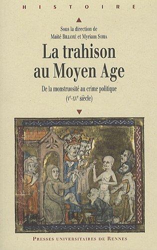 La Trahison au Moyen Age : De la monstruosité au crime politique (Ve-XVe siècle) par Maïté Billoré, Myriam Soria