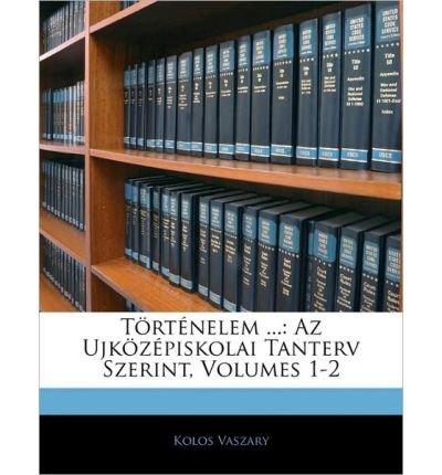 Preisvergleich Produktbild T Rt Nelem ...: AZ Ujk Z Piskolai Tanterv Szerint,  Volumes 1-2 (Paperback)(Hungarian) - Common