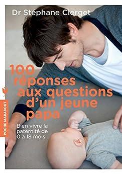 100 réponses aux questions d'un jeune papa (Poche-Enfant Education)