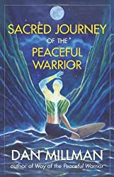 Sacred Journey of the Peaceful Warrior by Dan Millman (2004-03-19)