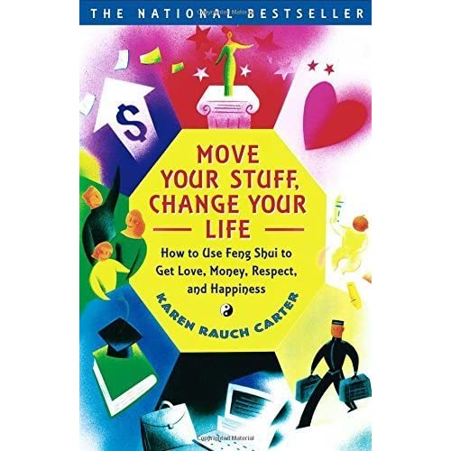 Move Your Stuff, Change Your Life: How to Use Feng Shui to Get Love, Money, Respect, and Happiness by Karen Rauch Carter (2000-01-24)