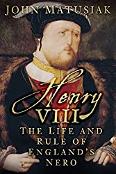 By John Matusiak - Henry VIII: The Life and Rule of England's Nero