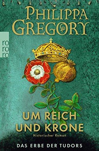 Gregory, Philippa: Um Reich und Krone (Das Erbe der Tudors, Band 2)