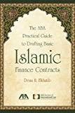 The ABA Practical Guide to Drafting Basic Islamic Finance Contracts