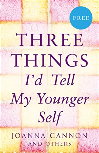 Three Things I'd Tell My Younger Self (E-Story) by [Cannon, Joanna]