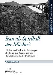 Iran ALS Spielball Der Maechte?: Die Internationalen Verflechtungen Des Iran Unter Reza Schah Und Die Anglo-Sowjetische Invasion 1941 (Zivilisationen & Geschichte / Civilizations & History / Civi)